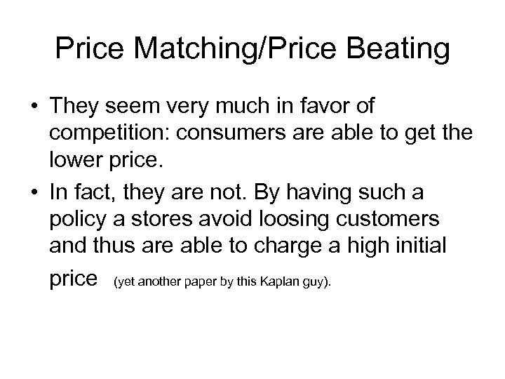 Price Matching/Price Beating • They seem very much in favor of competition: consumers are