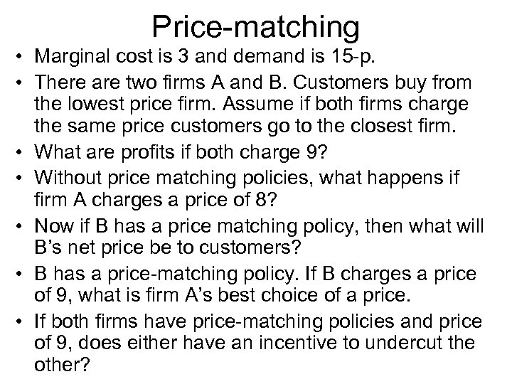 Price-matching • Marginal cost is 3 and demand is 15 -p. • There are