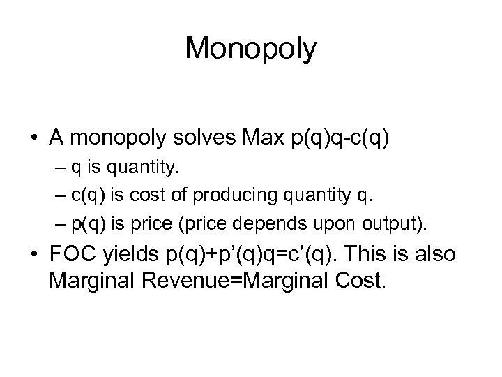 Monopoly • A monopoly solves Max p(q)q-c(q) – q is quantity. – c(q) is