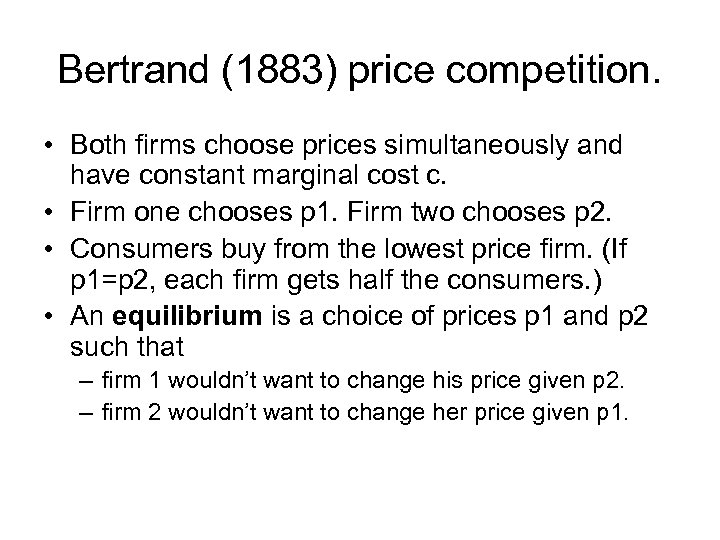 Bertrand (1883) price competition. • Both firms choose prices simultaneously and have constant marginal