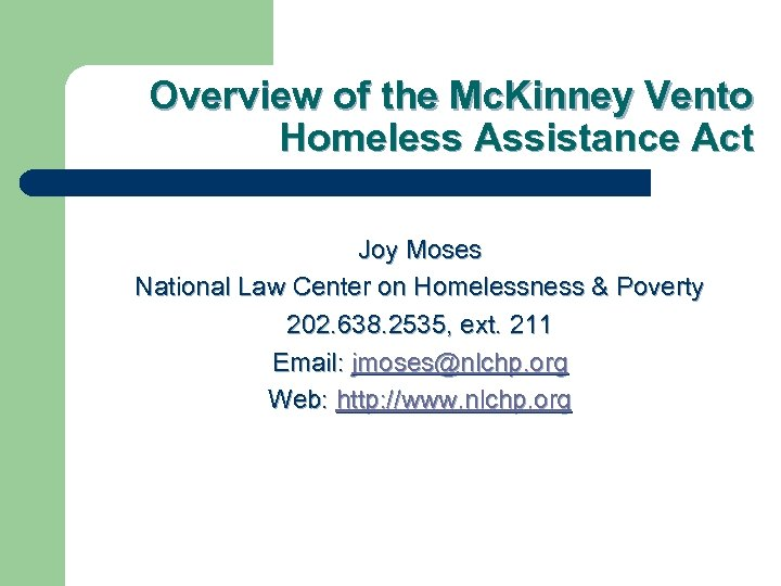 Overview of the Mc. Kinney Vento Homeless Assistance Act Joy Moses National Law Center
