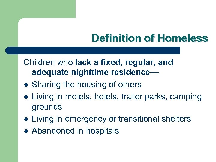 Definition of Homeless Children who lack a fixed, regular, and adequate nighttime residence— l