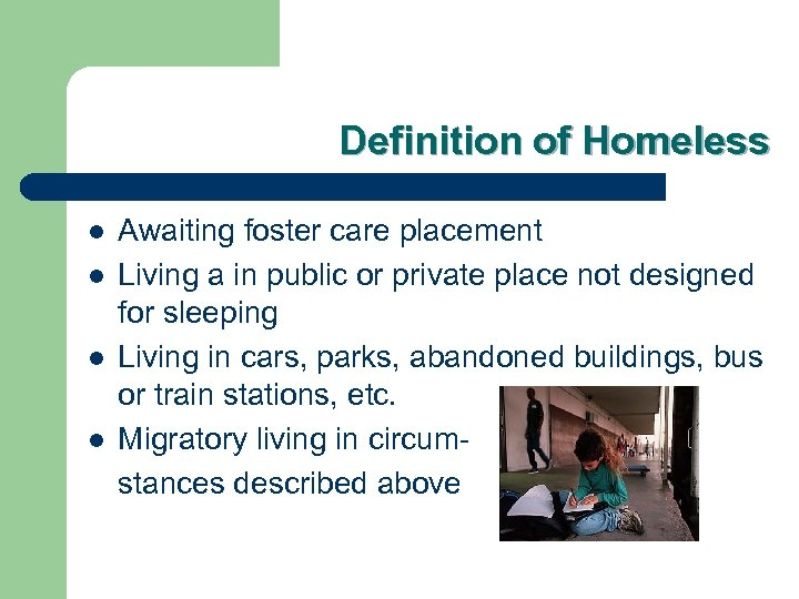 Definition of Homeless l l Awaiting foster care placement Living a in public or