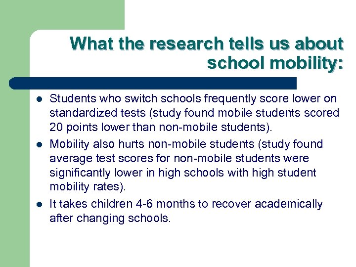 What the research tells us about school mobility: l l l Students who switch