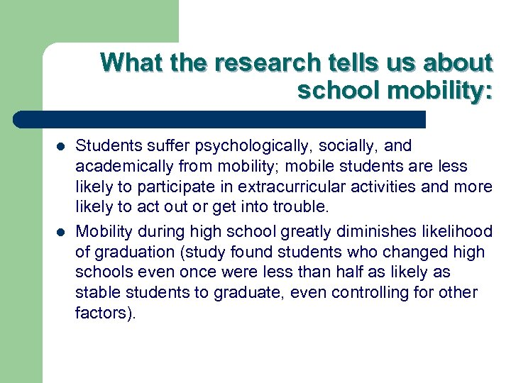 What the research tells us about school mobility: l l Students suffer psychologically, socially,