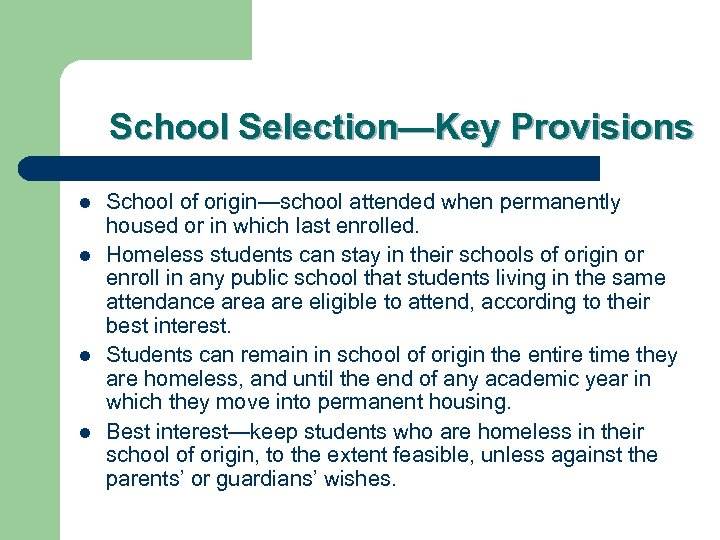 School Selection—Key Provisions l l School of origin—school attended when permanently housed or in