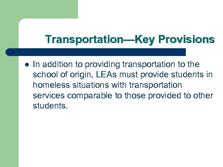 Transportation—Key Provisions l In addition to providing transportation to the school of origin, LEAs