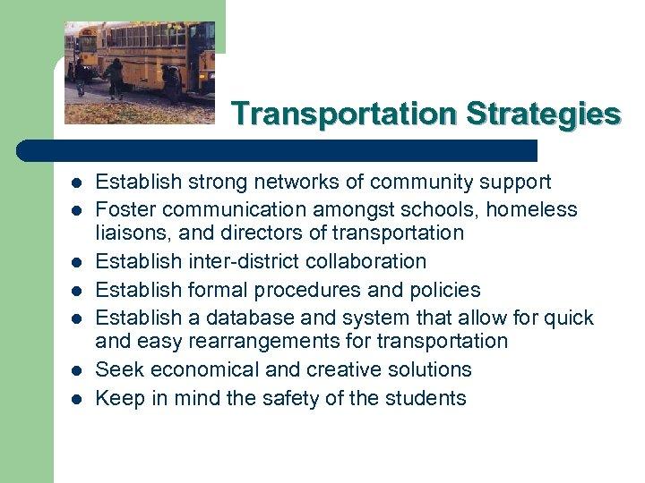 Transportation Strategies l l l l Establish strong networks of community support Foster communication