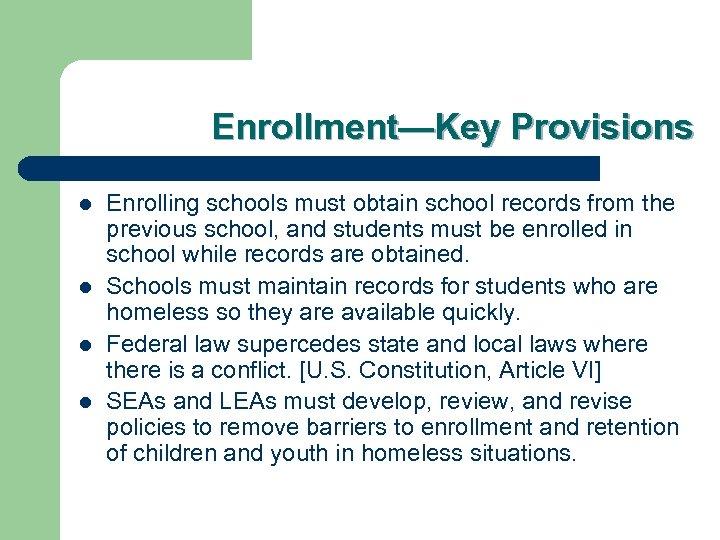 Enrollment—Key Provisions l l Enrolling schools must obtain school records from the previous school,