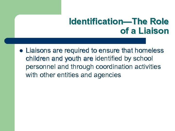 Identification—The Role of a Liaison l Liaisons are required to ensure that homeless children