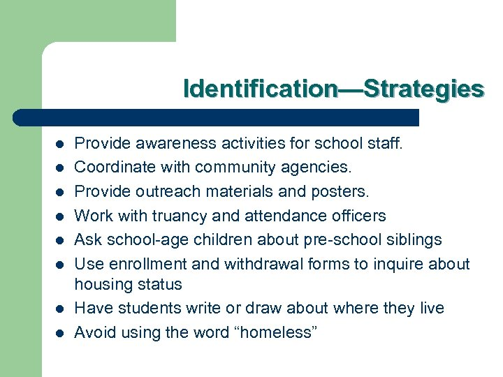 Identification—Strategies l l l l Provide awareness activities for school staff. Coordinate with community