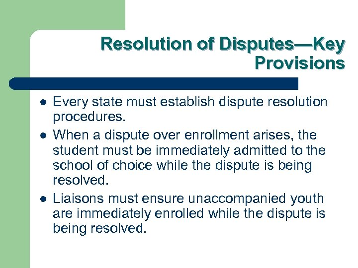 Resolution of Disputes—Key Provisions l l l Every state must establish dispute resolution procedures.