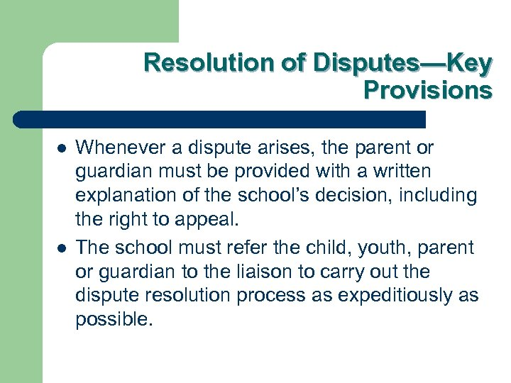 Resolution of Disputes—Key Provisions l l Whenever a dispute arises, the parent or guardian