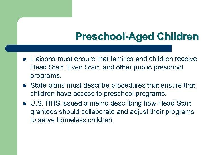 Preschool-Aged Children l l l Liaisons must ensure that families and children receive Head
