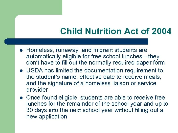 Child Nutrition Act of 2004 l l l Homeless, runaway, and migrant students are