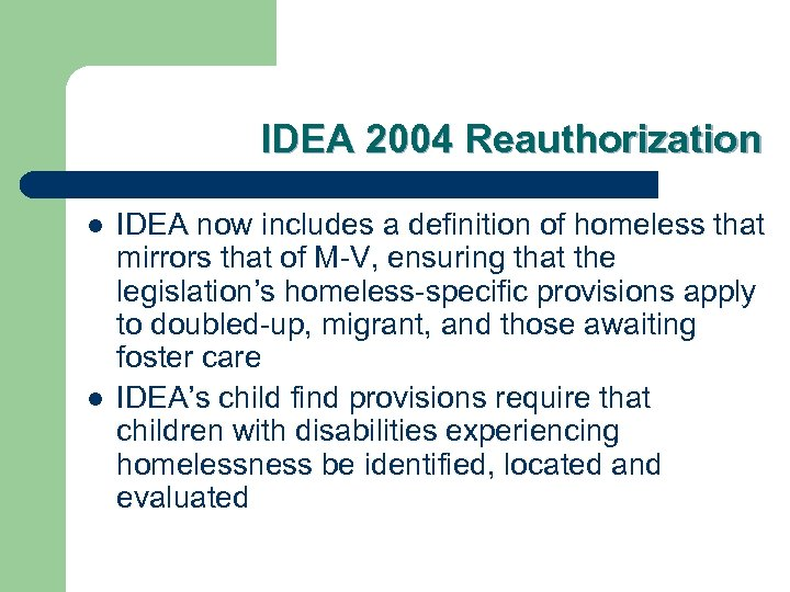 IDEA 2004 Reauthorization l l IDEA now includes a definition of homeless that mirrors