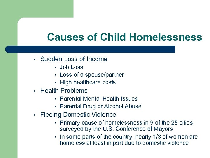 Causes of Child Homelessness • Sudden Loss of Income Job Loss • Loss of