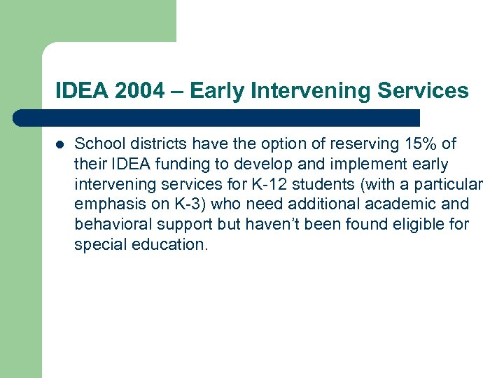 IDEA 2004 – Early Intervening Services l School districts have the option of reserving