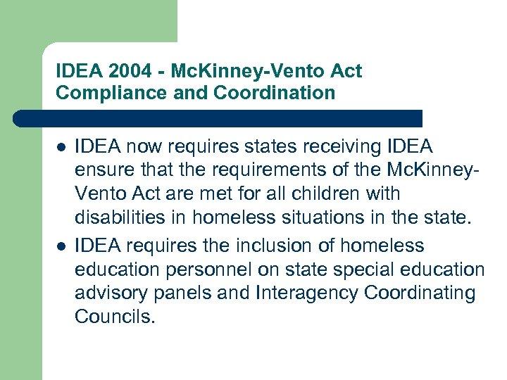 IDEA 2004 - Mc. Kinney-Vento Act Compliance and Coordination l l IDEA now requires