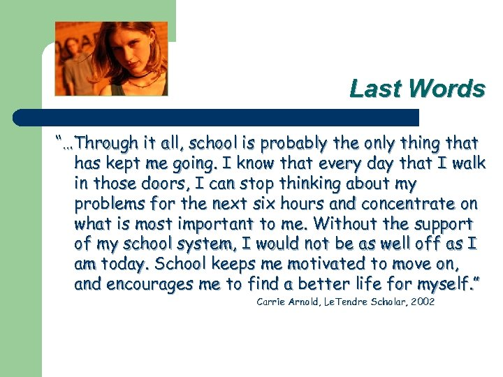 """Last Words """"…Through it all, school is probably the only thing that has kept"""