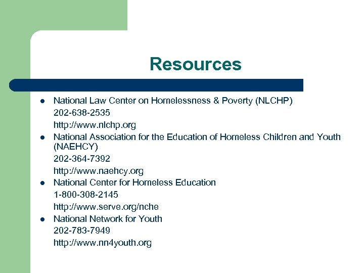 Resources l l National Law Center on Homelessness & Poverty (NLCHP) 202 -638 -2535