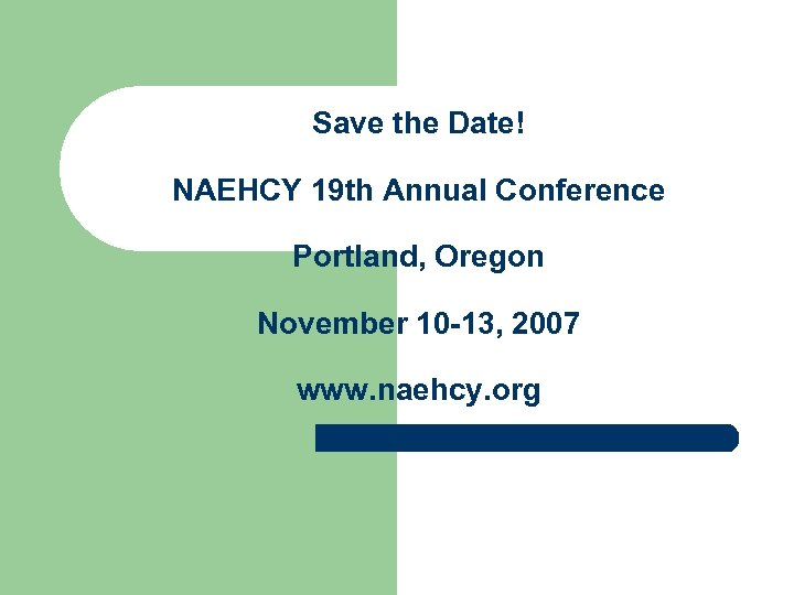Save the Date! NAEHCY 19 th Annual Conference Portland, Oregon November 10 -13, 2007