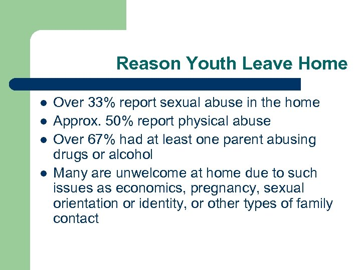 Reason Youth Leave Home l l Over 33% report sexual abuse in the home