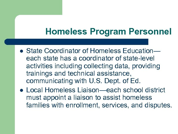 Homeless Program Personnel l l State Coordinator of Homeless Education— each state has a