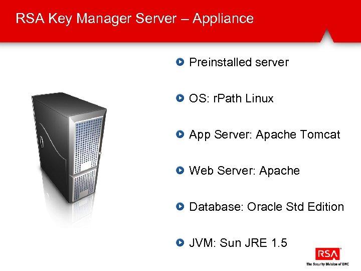 RSA Key Manager Server – Appliance Preinstalled server OS: r. Path Linux App Server: