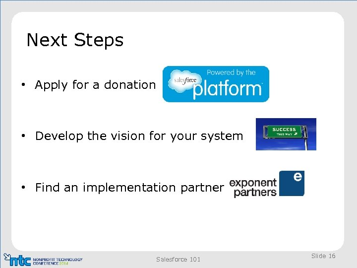 Next Steps • Apply for a donation • Develop the vision for your system