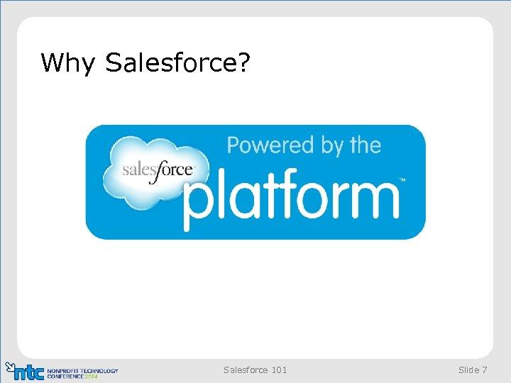 Why Salesforce? Salesforce 101 Slide 7
