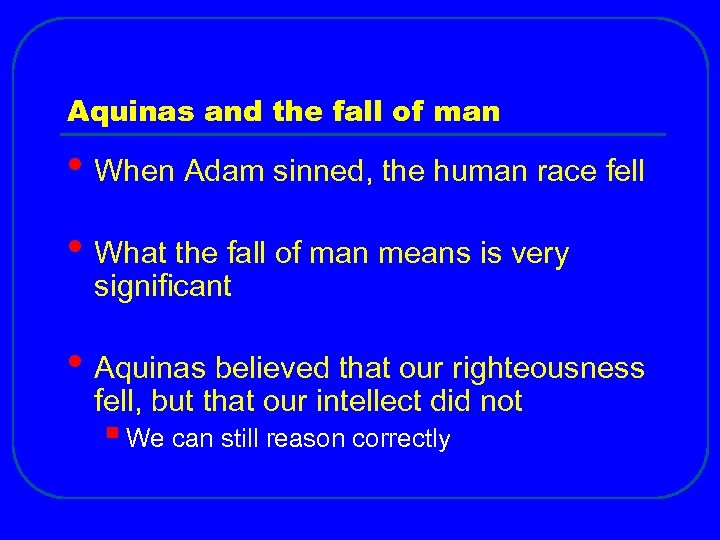Aquinas and the fall of man • When Adam sinned, the human race fell