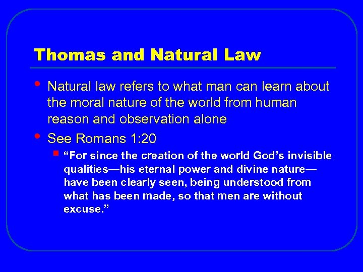 Thomas and Natural Law • • Natural law refers to what man can learn