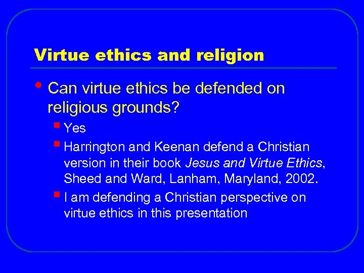 Virtue ethics and religion • Can virtue ethics be defended on religious grounds? §