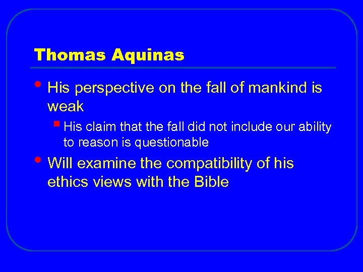 Thomas Aquinas • His perspective on the fall of mankind is weak § His