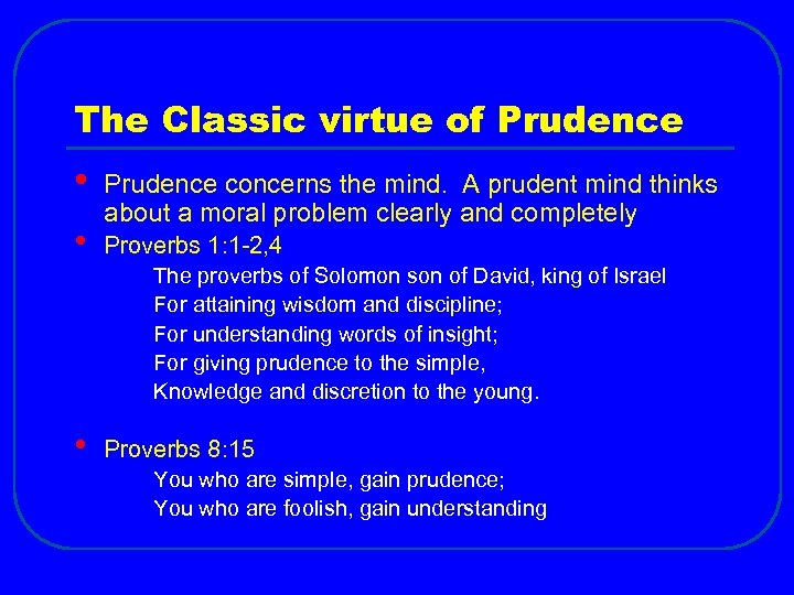 The Classic virtue of Prudence • • Prudence concerns the mind. A prudent mind