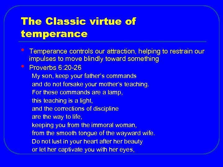 The Classic virtue of temperance • • Temperance controls our attraction, helping to restrain