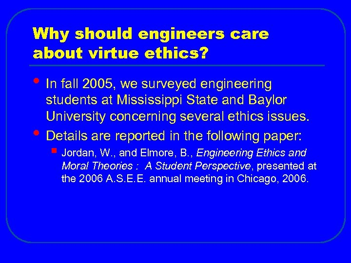 Why should engineers care about virtue ethics? • In fall 2005, we surveyed engineering