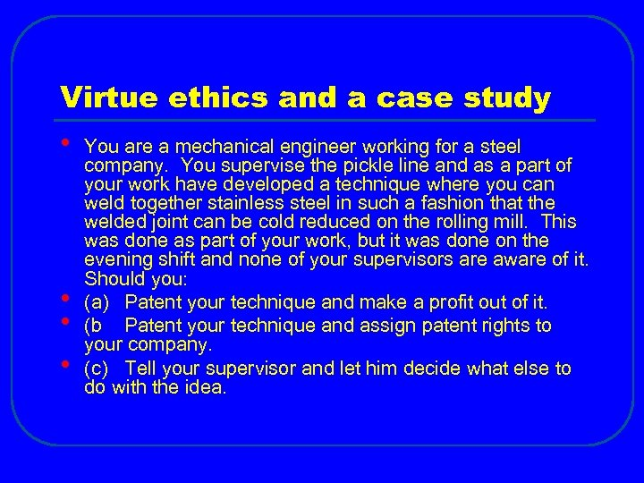 Virtue ethics and a case study • • You are a mechanical engineer working