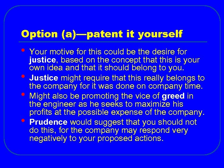 Option (a)—patent it yourself • • Your motive for this could be the desire
