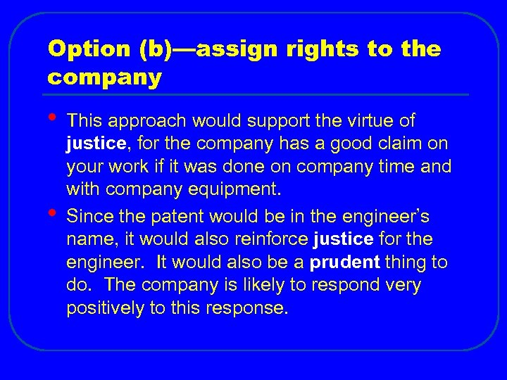 Option (b)—assign rights to the company • • This approach would support the virtue