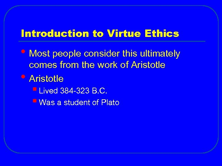 Introduction to Virtue Ethics • Most people consider this ultimately • comes from the
