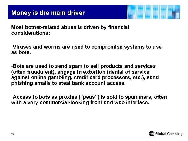Money is the main driver Most botnet-related abuse is driven by financial considerations: •
