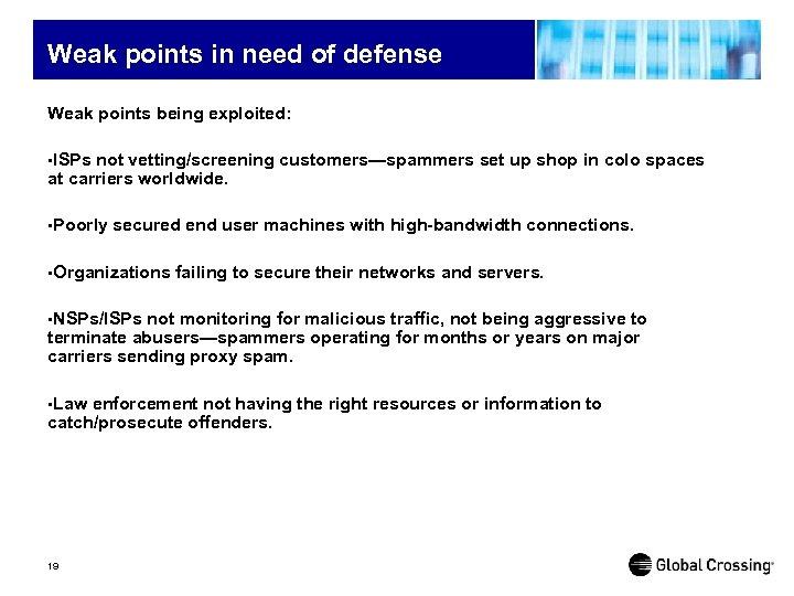 Weak points in need of defense Weak points being exploited: • ISPs not vetting/screening