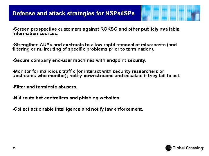 Defense and attack strategies for NSPs/ISPs • Screen prospective customers against ROKSO and other