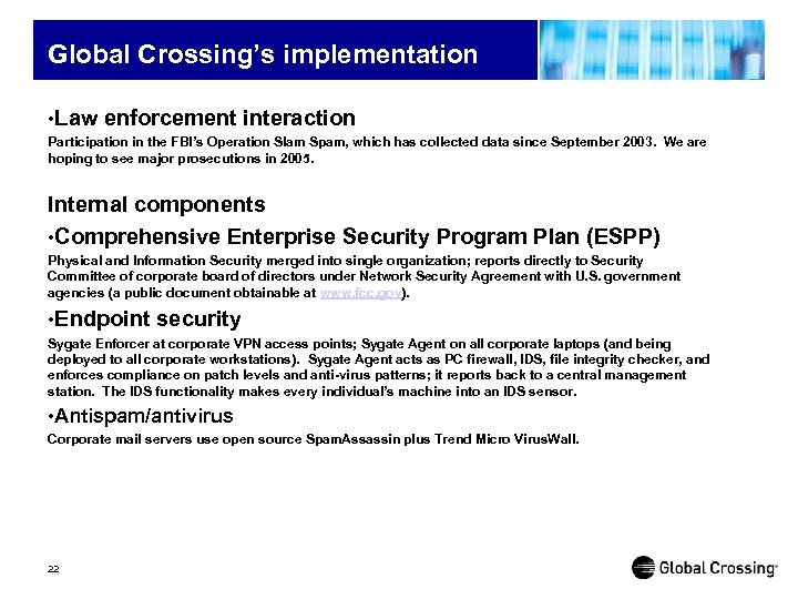 Global Crossing's implementation • Law enforcement interaction Participation in the FBI's Operation Slam Spam,