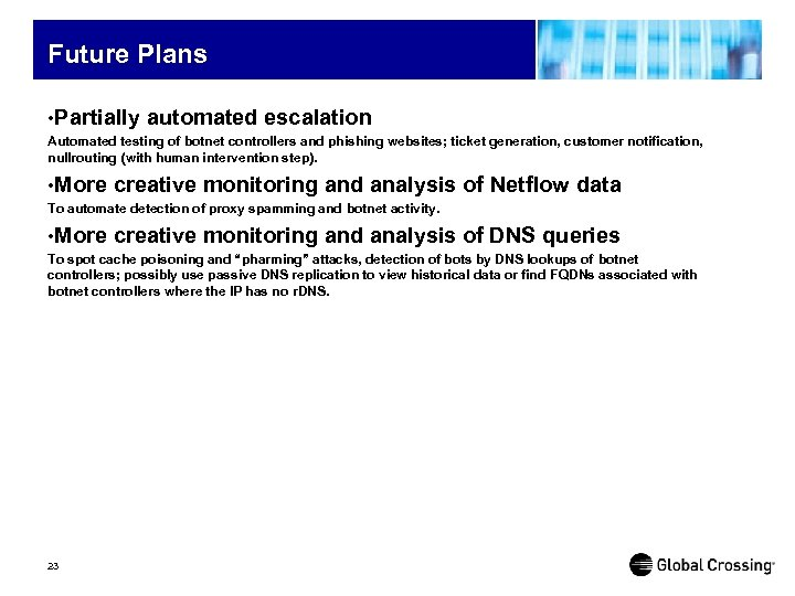 Future Plans • Partially automated escalation Automated testing of botnet controllers and phishing websites;