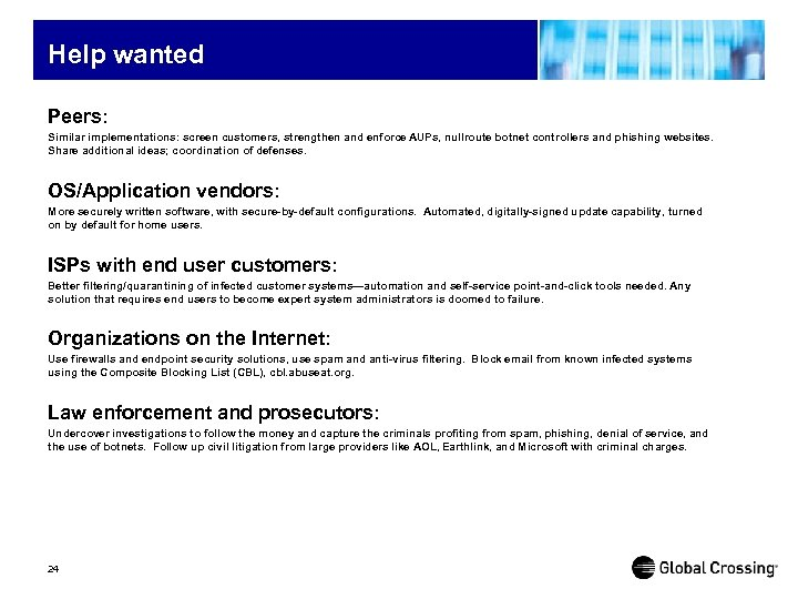 Help wanted Peers: Similar implementations: screen customers, strengthen and enforce AUPs, nullroute botnet controllers