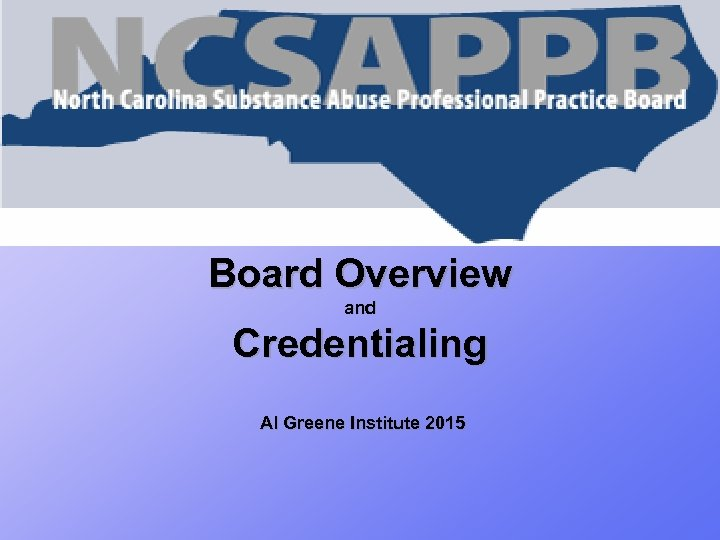 Board Overview and Credentialing Al Greene Institute 2015