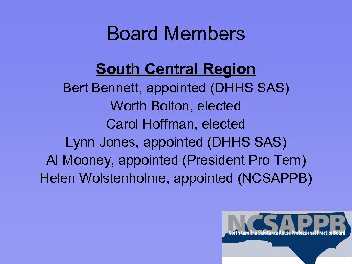 Board Members South Central Region Bert Bennett, appointed (DHHS SAS) Worth Bolton, elected Carol